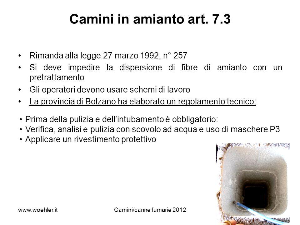 31 Camini in amianto art. 7.3 Rimanda alla legge 27 marzo 1992, n° 257 Si deve impedire la dispersione di fibre di amianto con un pretrattamento Gli o