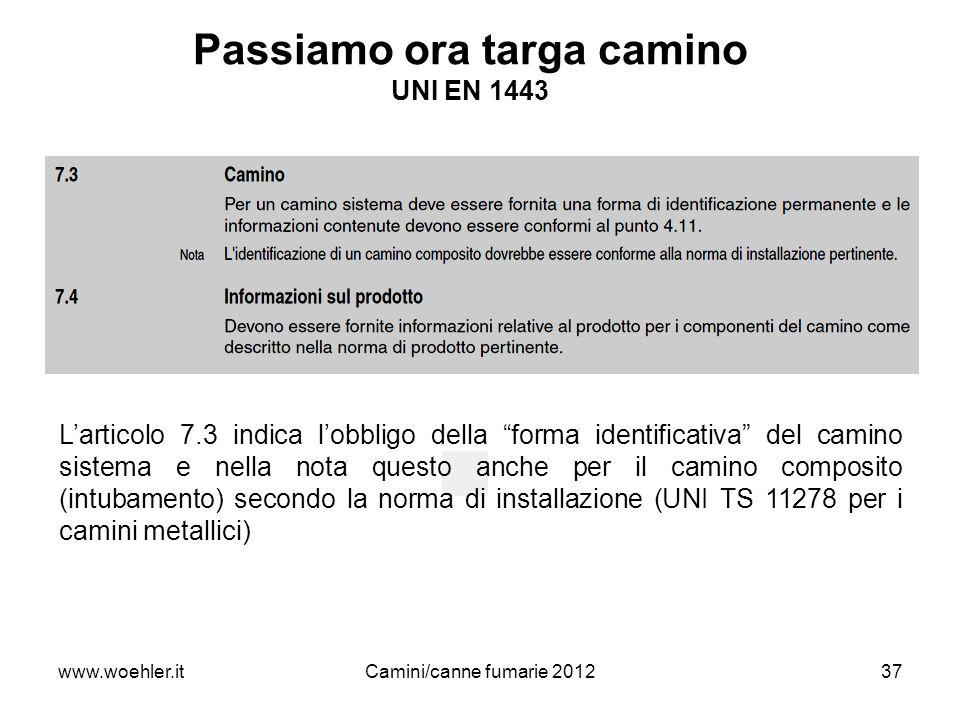 www.woehler.itCamini/canne fumarie 201237 Passiamo ora targa camino UNI EN 1443 Larticolo 7.3 indica lobbligo della forma identificativa del camino si