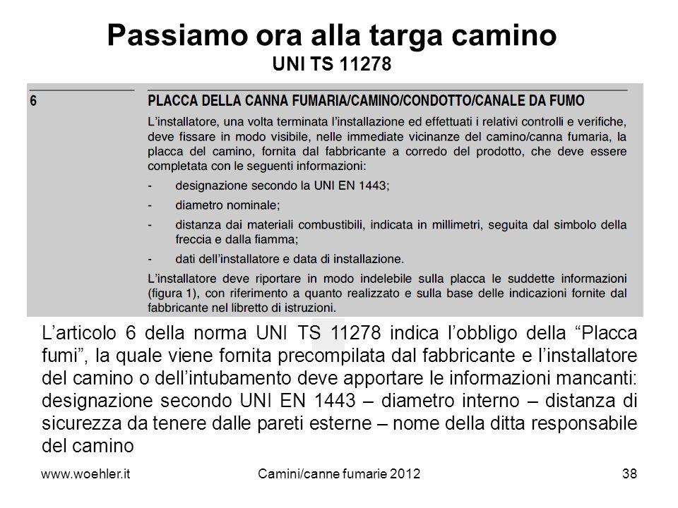 www.woehler.itCamini/canne fumarie 201238 Passiamo ora alla targa camino UNI TS 11278 Larticolo 6 della norma UNI TS 11278 indica lobbligo della Placc