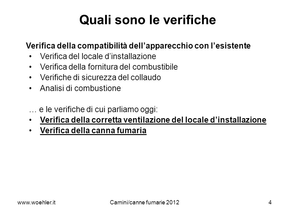 www.woehler.itCamini/canne fumarie 20124 Quali sono le verifiche Verifica della compatibilità dellapparecchio con lesistente Verifica del locale dinst