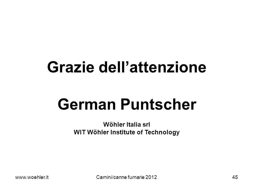 www.woehler.itCamini/canne fumarie 201245 Grazie dellattenzione German Puntscher Wöhler Italia srl WIT Wöhler Institute of Technology