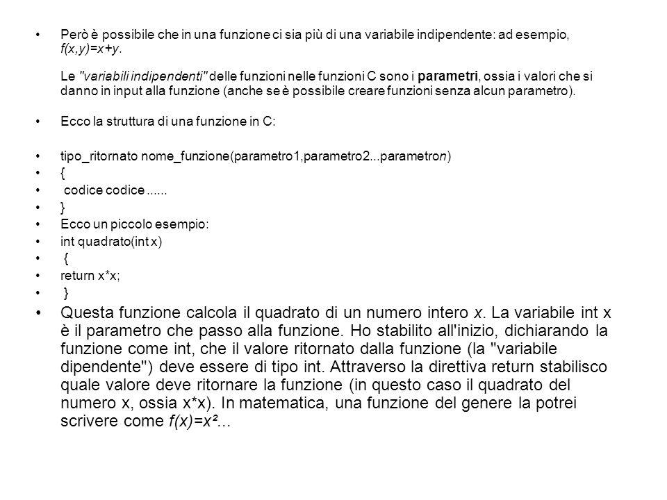 Però è possibile che in una funzione ci sia più di una variabile indipendente: ad esempio, f(x,y)=x+y. Le