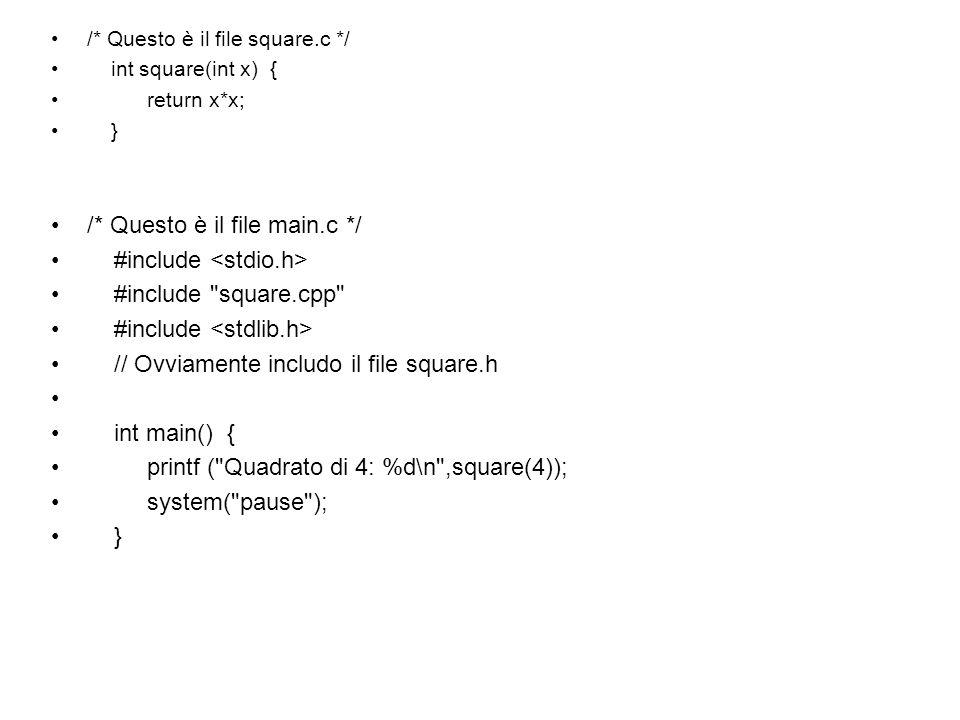 /* Questo è il file square.c */ int square(int x) { return x*x; } /* Questo è il file main.c */ #include #include