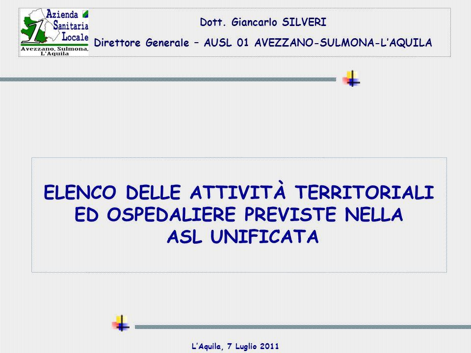 ELENCO DELLE ATTIVITÀ TERRITORIALI ED OSPEDALIERE PREVISTE NELLA ASL UNIFICATA Dott. Giancarlo SILVERI Direttore Generale – AUSL 01 AVEZZANO-SULMONA-L
