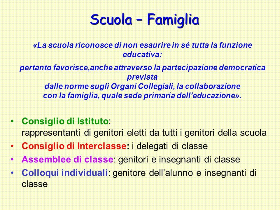 Scuola – Famiglia «La scuola riconosce di non esaurire in sé tutta la funzione educativa: pertanto favorisce,anche attraverso la partecipazione democr