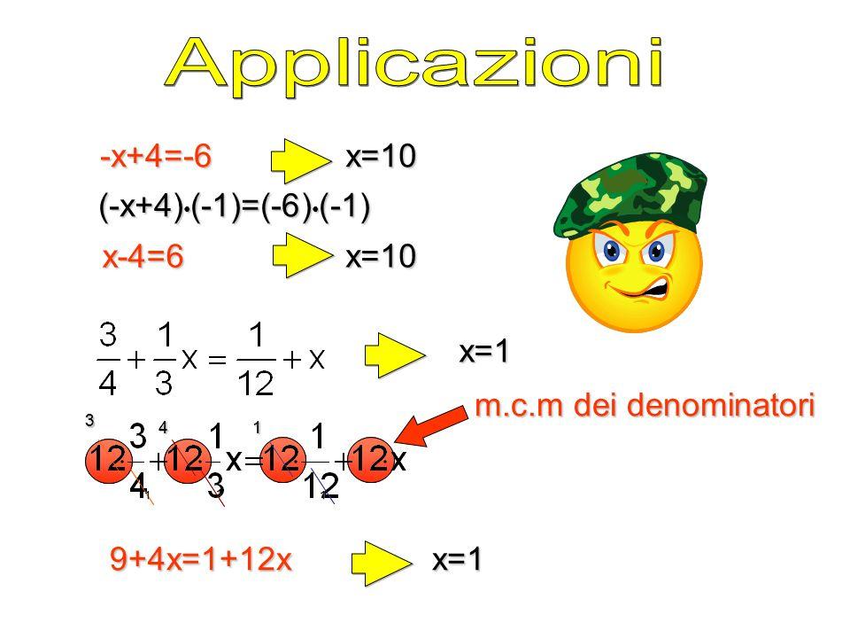 -x+4=-6 x=10 x=10 x-4=6 (-x+4) (-1)=(-6) (-1) 11 134 1 x=1 x=1 m.c.m dei denominatori 9+4x=1+12x 11 134 1