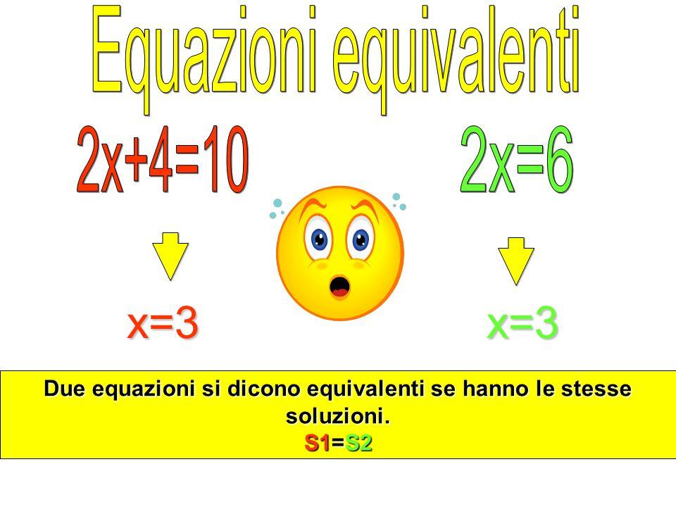 x=3x=3 Due equazioni si dicono equivalenti se hanno le stesse soluzioni. S1=S2