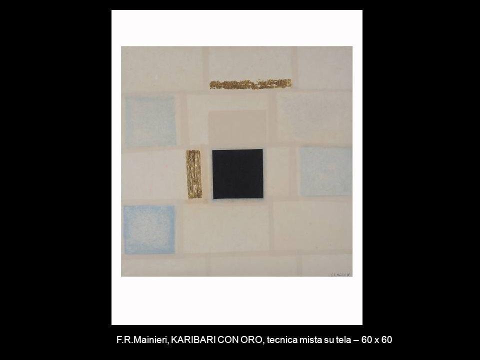F.R.Mainieri, KARIBARI CON ORO, tecnica mista su tela – 60 x 60