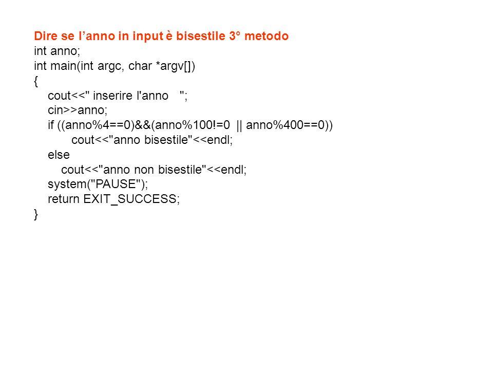 Dire se lanno in input è bisestile 3° metodo int anno; int main(int argc, char *argv[]) { cout<<
