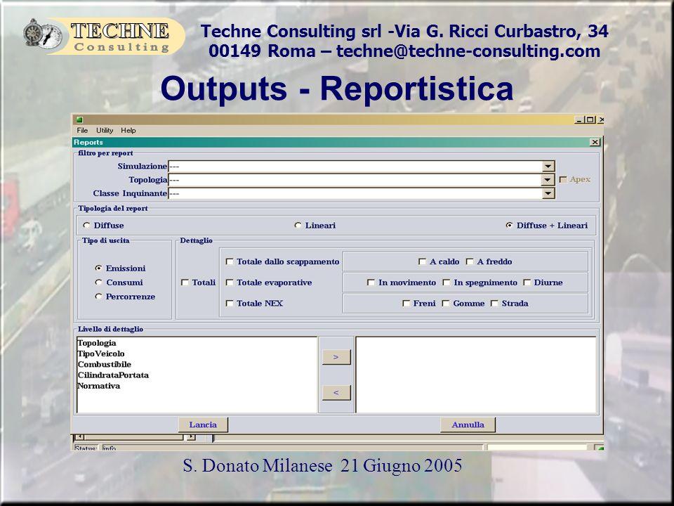 Techne Consulting srl -Via G. Ricci Curbastro, 34 00149 Roma – techne@techne-consulting.com S. Donato Milanese 21 Giugno 2005 Outputs - Reportistica