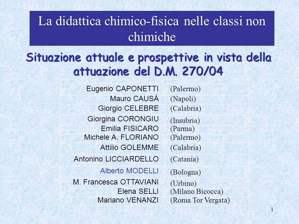 1 La didattica chimico-fisica nelle classi non chimiche Situazione attuale e prospettive in vista della attuazione del D.M. 270/04 Eugenio CAPONETTI (