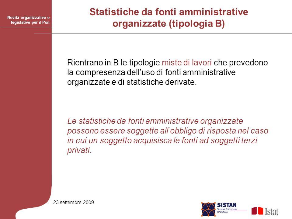 23 settembre 2009 Rientrano in B le tipologie miste di lavori che prevedono la compresenza delluso di fonti amministrative organizzate e di statistiche derivate.