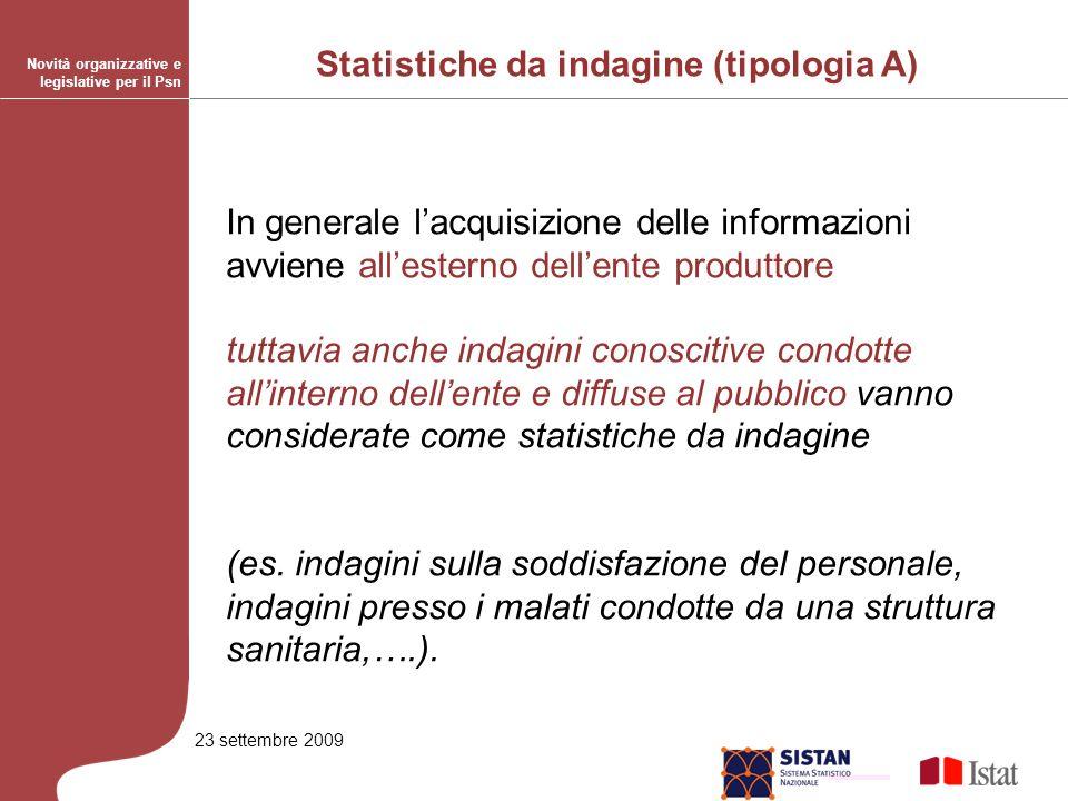 23 settembre 2009 In generale lacquisizione delle informazioni avviene allesterno dellente produttore tuttavia anche indagini conoscitive condotte allinterno dellente e diffuse al pubblico vanno considerate come statistiche da indagine (es.
