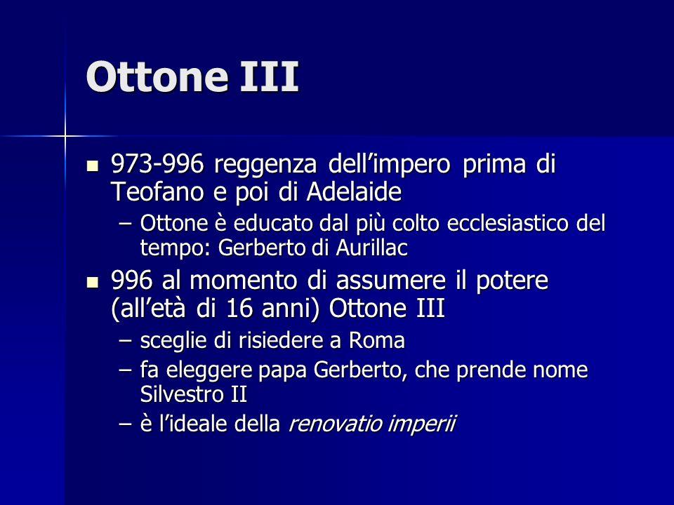 Ottone III 973-996 reggenza dellimpero prima di Teofano e poi di Adelaide 973-996 reggenza dellimpero prima di Teofano e poi di Adelaide –Ottone è edu
