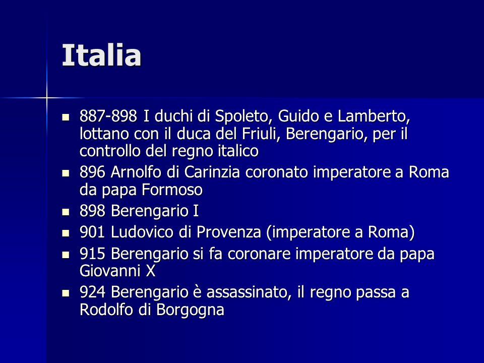 Italia 887-898 I duchi di Spoleto, Guido e Lamberto, lottano con il duca del Friuli, Berengario, per il controllo del regno italico 887-898 I duchi di