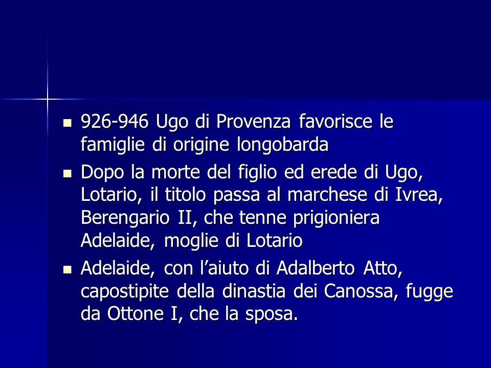 926-946 Ugo di Provenza favorisce le famiglie di origine longobarda 926-946 Ugo di Provenza favorisce le famiglie di origine longobarda Dopo la morte