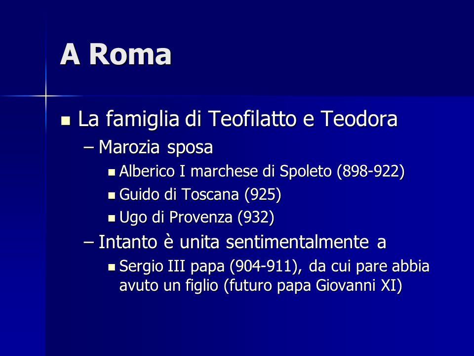 A Roma La famiglia di Teofilatto e Teodora La famiglia di Teofilatto e Teodora –Marozia sposa Alberico I marchese di Spoleto (898-922) Alberico I marc