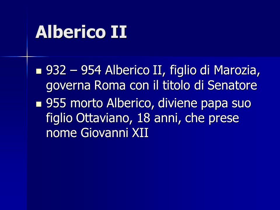 Alberico II 932 – 954 Alberico II, figlio di Marozia, governa Roma con il titolo di Senatore 932 – 954 Alberico II, figlio di Marozia, governa Roma co