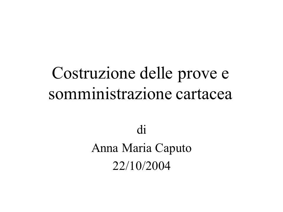 Costruzione delle prove e somministrazione cartacea di Anna Maria Caputo 22/10/2004