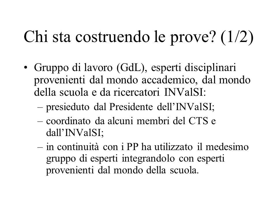 Chi sta costruendo le prove? (1/2) Gruppo di lavoro (GdL), esperti disciplinari provenienti dal mondo accademico, dal mondo della scuola e da ricercat