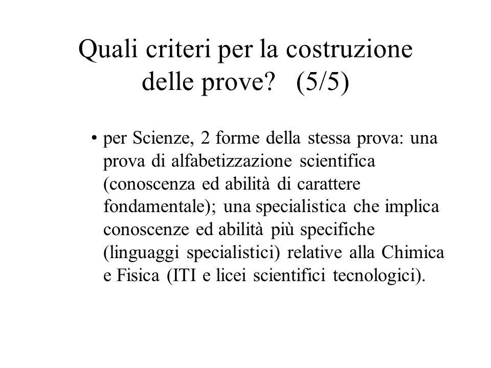 Quali criteri per la costruzione delle prove? (5/5) per Scienze, 2 forme della stessa prova: una prova di alfabetizzazione scientifica (conoscenza ed