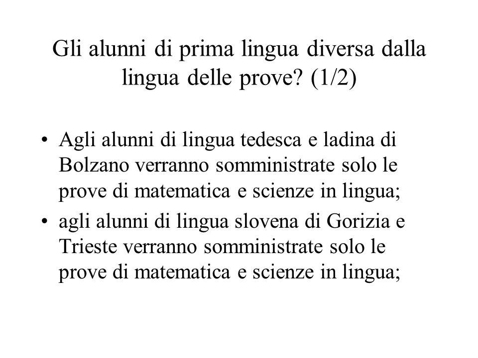 Gli alunni di prima lingua diversa dalla lingua delle prove? (1/2) Agli alunni di lingua tedesca e ladina di Bolzano verranno somministrate solo le pr