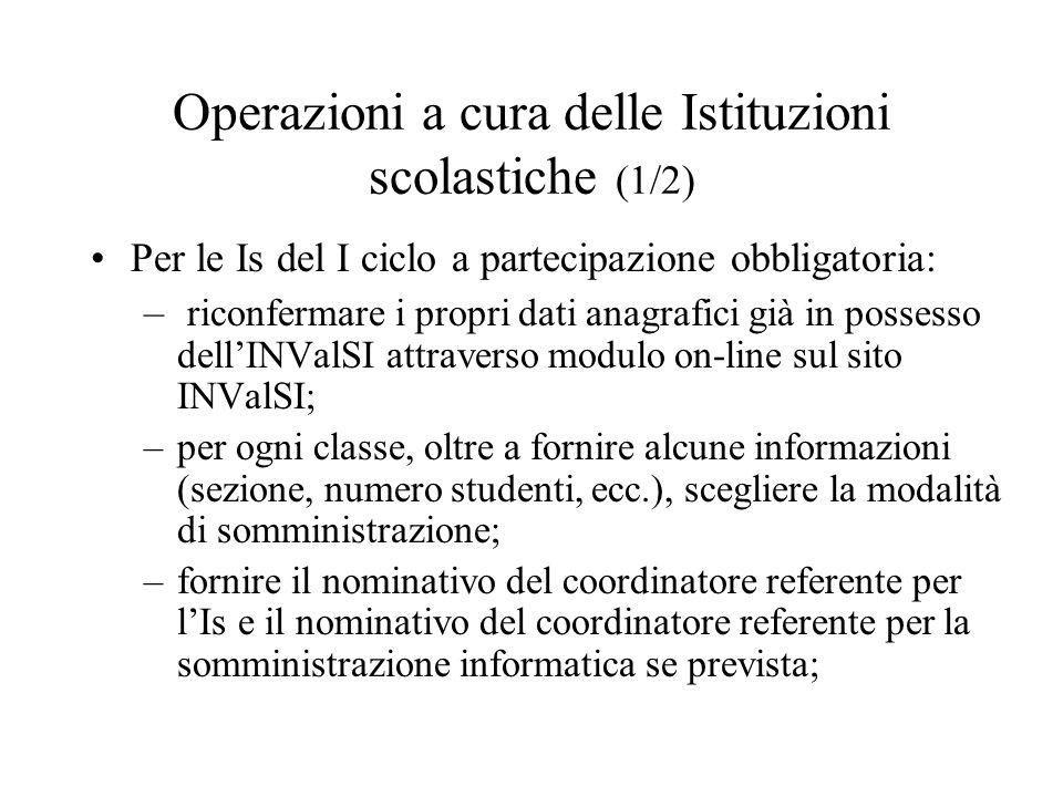 Operazioni a cura delle Istituzioni scolastiche (1/2) Per le Is del I ciclo a partecipazione obbligatoria: – riconfermare i propri dati anagrafici già