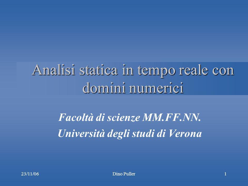 23/11/06Dino Puller1 Analisi statica in tempo reale con domini numerici Facoltà di scienze MM.FF.NN.