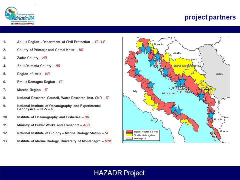 HAZADR Project COMMUNICATION & DISSEMINATION WP 1 WP 2 WP 3 WP 4 WP 5 HARMONIZING NATIONAL REGIONAL AND COUNTY CONTINGENCY PLANS IN ADRIATIC ESTABLISHMENT OF A TRAINING AND RESEARCH CENTRE TO COMBAT MARINE POLLUTION BY OIL, NOXIOUS AND HAZARDOUS SUBSTANCES CROSS-BORDER PROJECT MANAGEMENT AND COORDINATION IMPROVING THE LEVEL OF EQUIPMENT AND C.B.