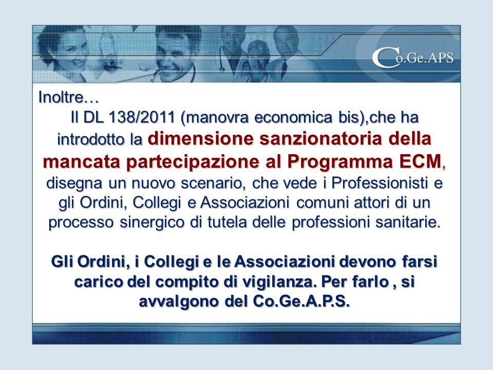 Inoltre… Il DL 138/2011 (manovra economica bis),che ha introdotto la dimensione sanzionatoria della mancata partecipazione al Programma ECM, disegna u