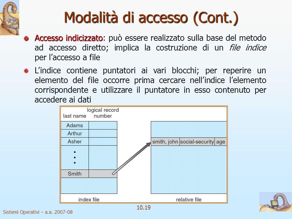 Sistemi Operativi a.a. 2007-08 10.19 Modalità di accesso (Cont.) Accesso indicizzato file indice Accesso indicizzato: può essere realizzato sulla base