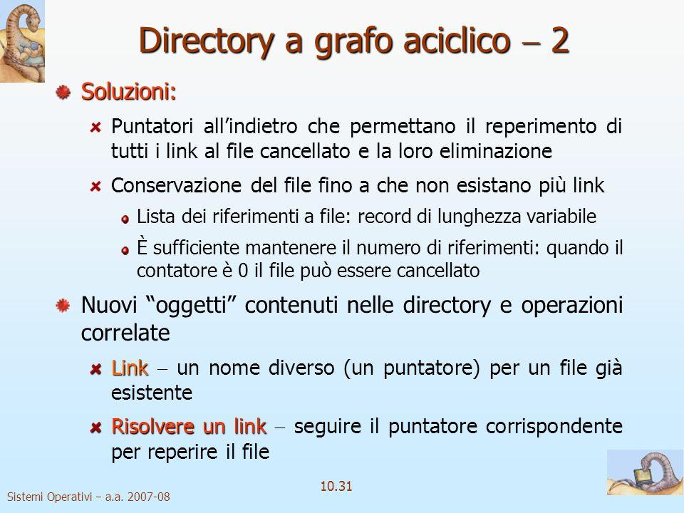 Sistemi Operativi a.a. 2007-08 10.31 Soluzioni: Puntatori allindietro che permettano il reperimento di tutti i link al file cancellato e la loro elimi