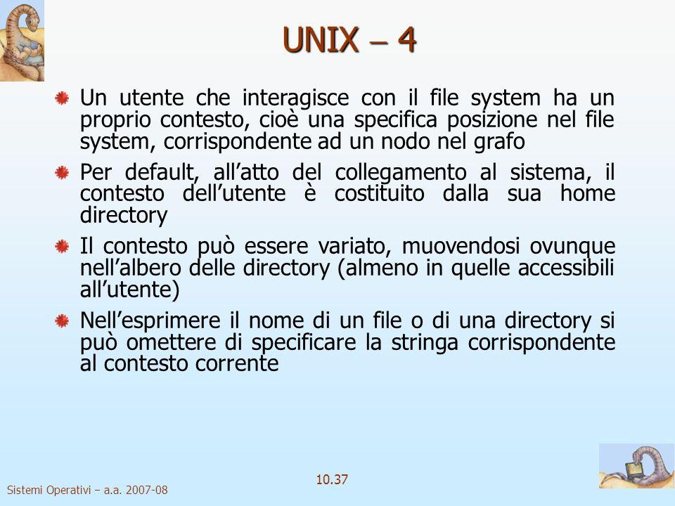 Sistemi Operativi a.a. 2007-08 10.37 Un utente che interagisce con il file system ha un proprio contesto, cioè una specifica posizione nel file system