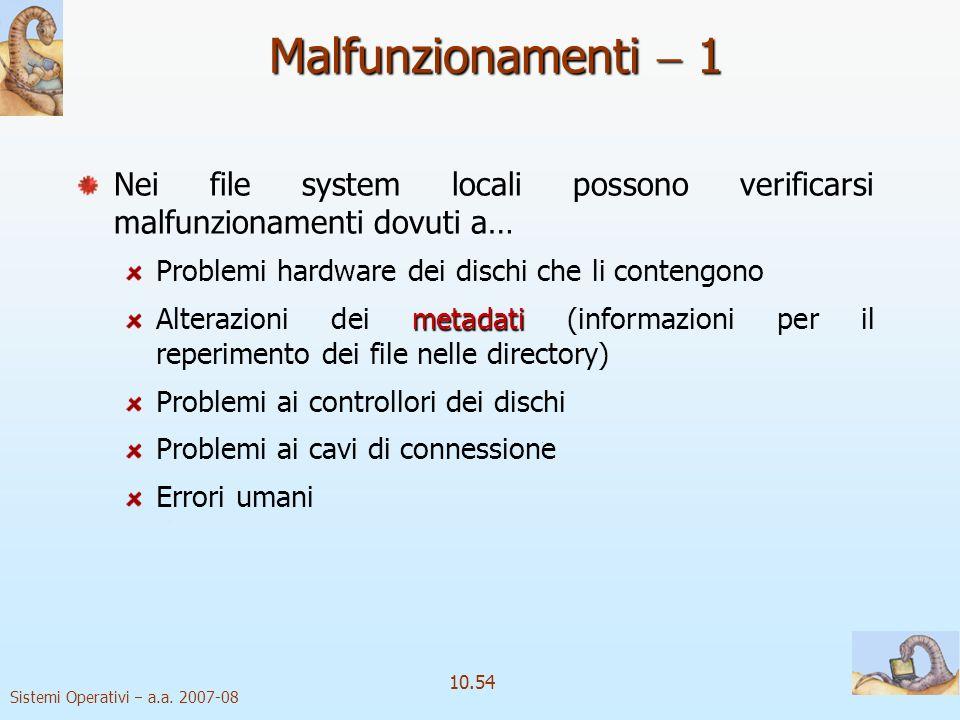 Sistemi Operativi a.a. 2007-08 10.54 Malfunzionamenti 1 Nei file system locali possono verificarsi malfunzionamenti dovuti a… Problemi hardware dei di