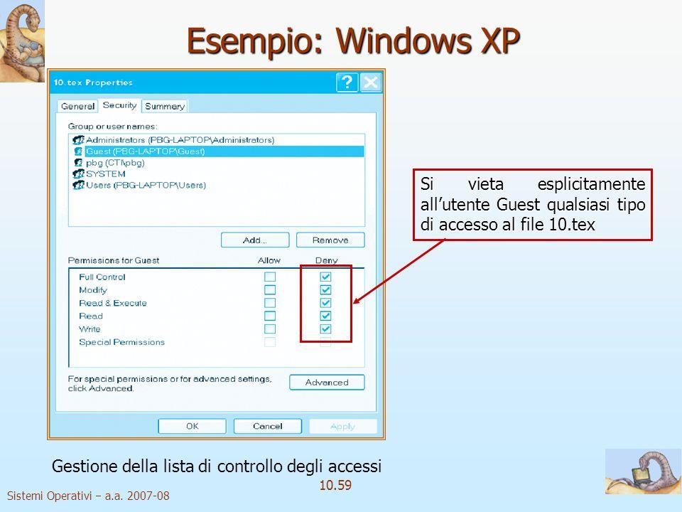 Sistemi Operativi a.a. 2007-08 10.59 Esempio: Windows XP Gestione della lista di controllo degli accessi Si vieta esplicitamente allutente Guest quals