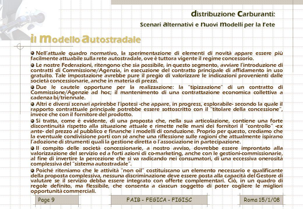 Roma 15/1/08FAIB - FEGICA - FIGISCPage 10 d istribuzione c arburanti: s cenari a lternativi e n uovi m odelli per la r ete Le società concessionarie dovranno, perciò, attivamente operare per rimuovere tutte quelle rigidità contenute in un sistema di gara, così come si è andato variamente sviluppando, che è apparso inefficace a raggiungere gli obiettivi di efficienza e competitività.