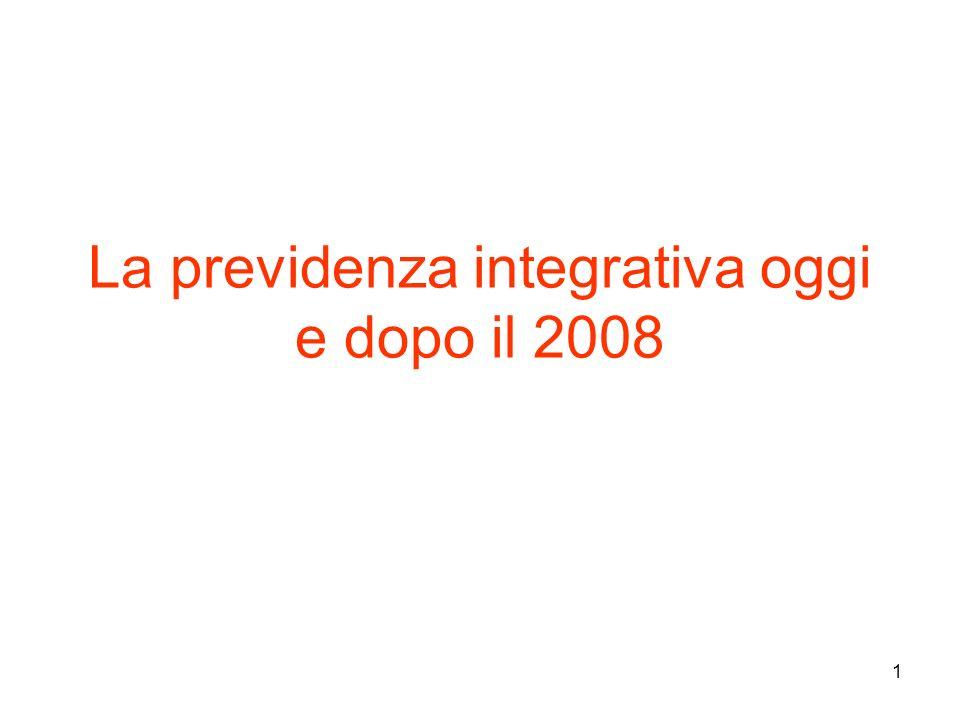 1 La previdenza integrativa oggi e dopo il 2008