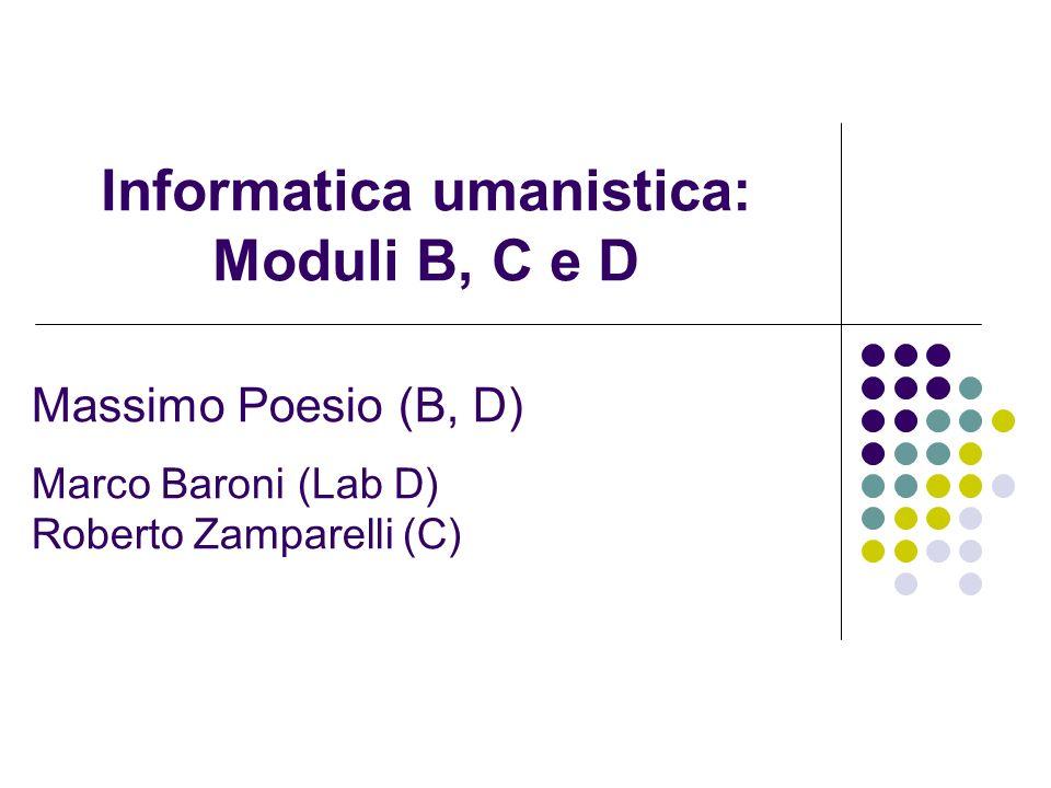 Informatica umanistica: Moduli B, C e D Massimo Poesio (B, D) Marco Baroni (Lab D) Roberto Zamparelli (C)