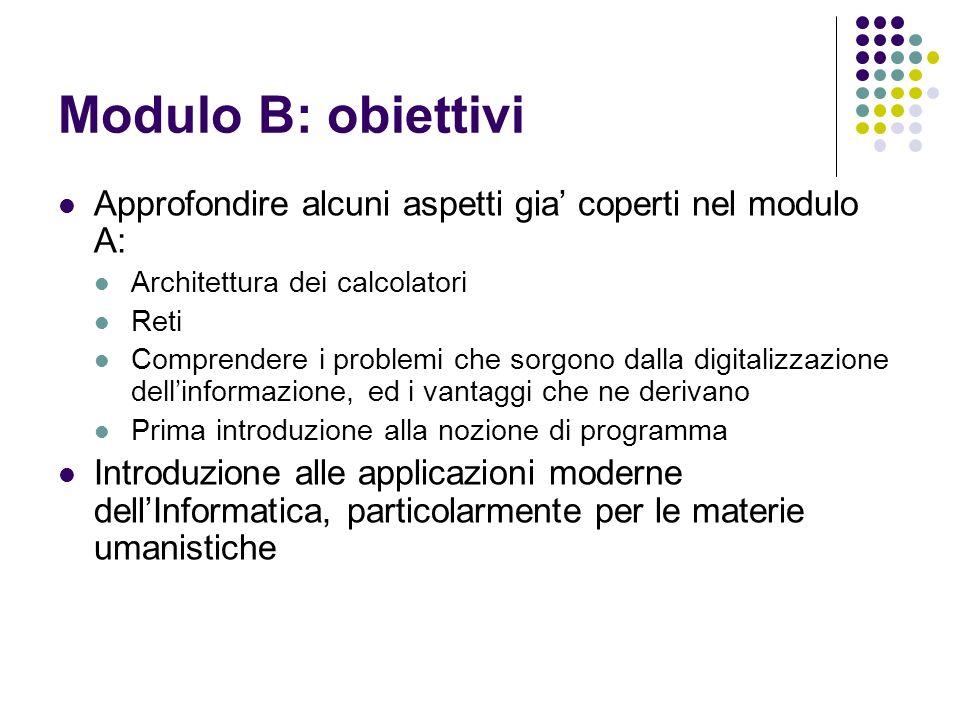 Modulo B: obiettivi Approfondire alcuni aspetti gia coperti nel modulo A: Architettura dei calcolatori Reti Comprendere i problemi che sorgono dalla d