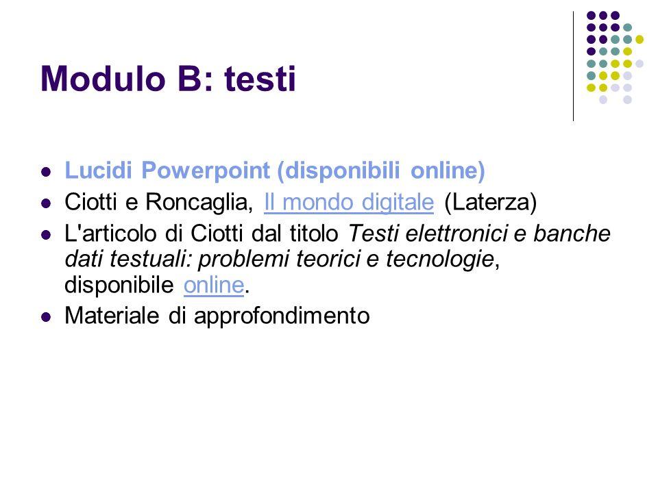 Modulo B: testi Lucidi Powerpoint (disponibili online) Ciotti e Roncaglia, Il mondo digitale (Laterza)Il mondo digitale L'articolo di Ciotti dal titol