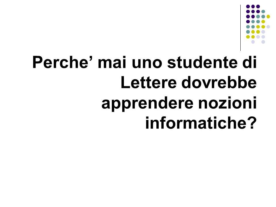 Perche mai uno studente di Lettere dovrebbe apprendere nozioni informatiche?