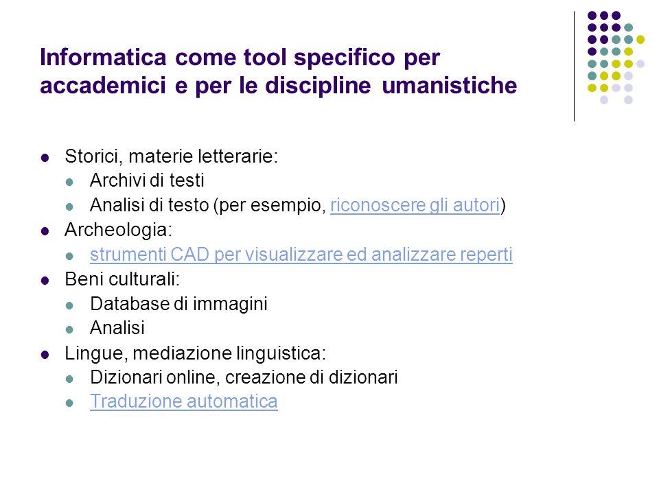 Informatica come tool specifico per accademici e per le discipline umanistiche Storici, materie letterarie: Archivi di testi Analisi di testo (per ese
