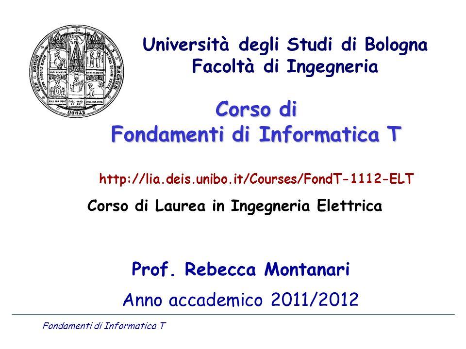 Fondamenti di Informatica T Corso di Fondamenti di Informatica T Corso di Fondamenti di Informatica T http://lia.deis.unibo.it/Courses/FondT-1112-ELT