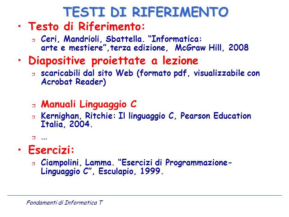 Fondamenti di Informatica T Testo di Riferimento: r Ceri, Mandrioli, Sbattella. Informatica: arte e mestiere,terza edizione, McGraw Hill, 2008 Diaposi