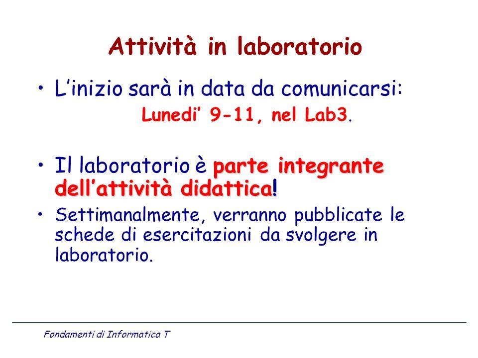 Fondamenti di Informatica T Attività in laboratorio Linizio sarà in data da comunicarsi: Lunedi 9-11, nel Lab3. parte integrante dellattività didattic