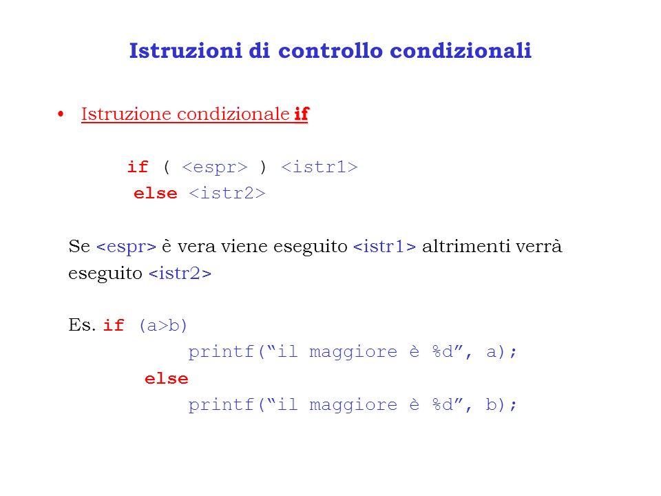 Istruzioni di controllo condizionali ifIstruzione condizionale if if ( ) else Se è vera viene eseguito altrimenti verrà eseguito Es. if (a>b) printf(i