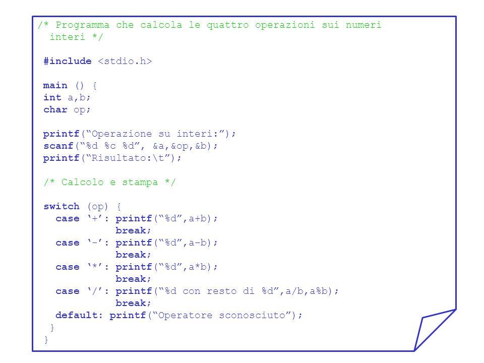/* Programma che calcola le quattro operazioni sui numeri interi */ #include main () { int a,b; char op; printf(Operazione su interi:); scanf(%d %c %d