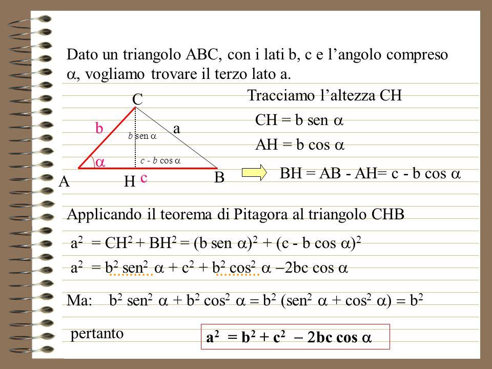 Dato un triangolo ABC, con i lati b, c e langolo compreso vogliamo trovare il terzo lato a.