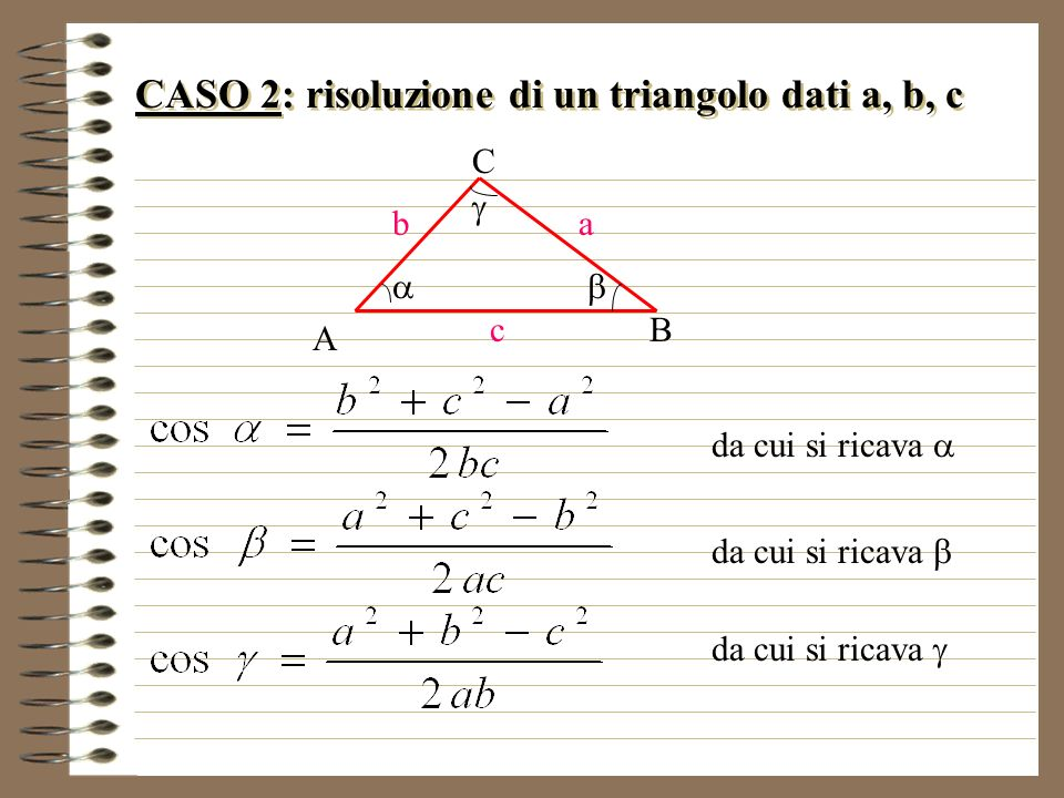 CASO 2: risoluzione di un triangolo dati a, b, c da cui si ricava A C B b c a