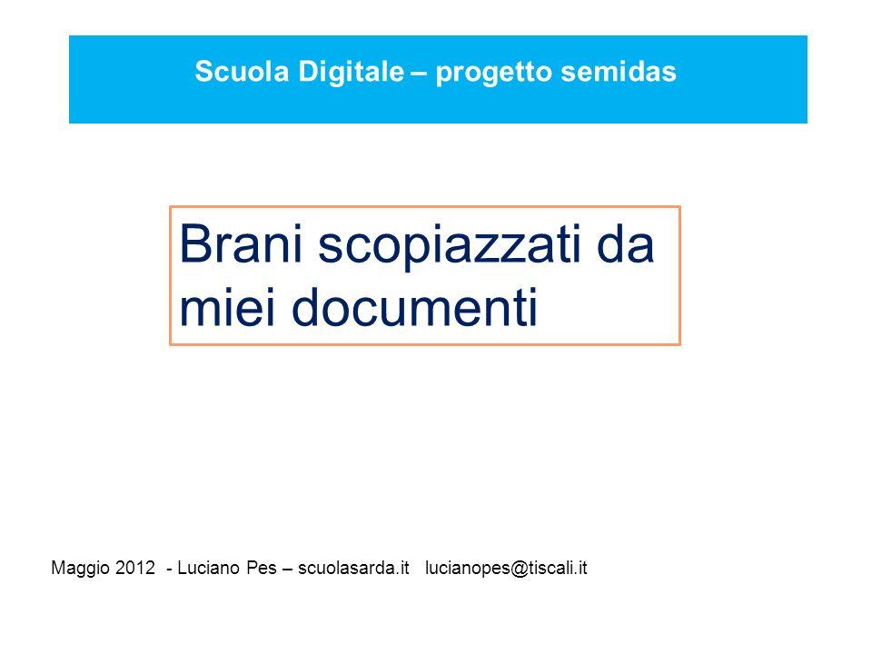 Scuola Digitale – progetto semidas Maggio 2012 - Luciano Pes – scuolasarda.it lucianopes@tiscali.it Brani scopiazzati da miei documenti